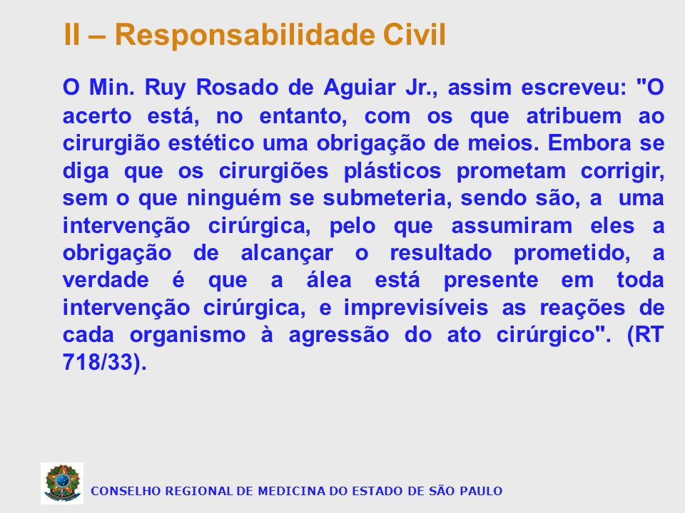 CONSELHO REGIONAL DE MEDICINA DO ESTADO DE SÃO PAULO O Min. Ruy Rosado de Aguiar Jr., assim escreveu: