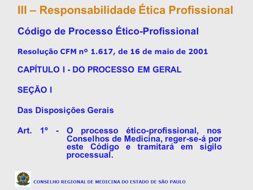 CAPÍTULO I - DO PROCESSO EM GERAL SEÇÃO I Das Disposições Gerais Art. 1º - O processo ético-profissional, nos Conselhos de Medicina, reger-se-á por es