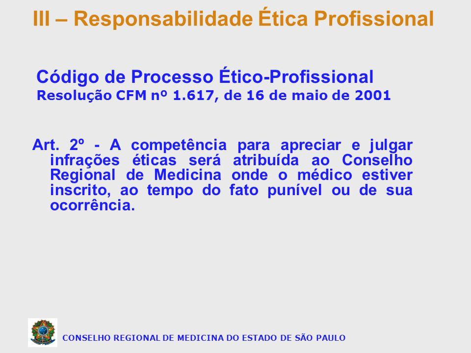 Art. 2º - A competência para apreciar e julgar infrações éticas será atribuída ao Conselho Regional de Medicina onde o médico estiver inscrito, ao tem