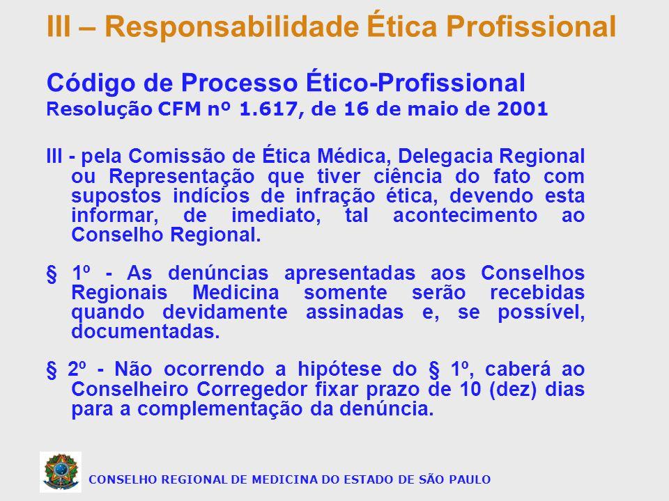 III - pela Comissão de Ética Médica, Delegacia Regional ou Representação que tiver ciência do fato com supostos indícios de infração ética, devendo es