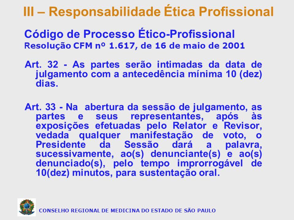 Art. 32 - As partes serão intimadas da data de julgamento com a antecedência mínima 10 (dez) dias. Art. 33 - Na abertura da sessão de julgamento, as p