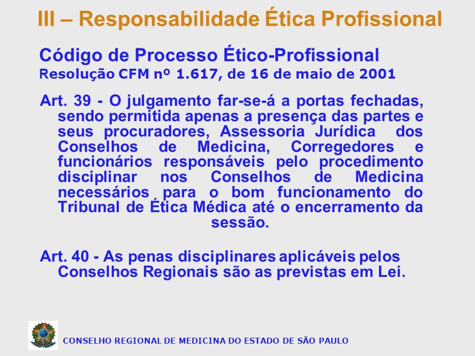 Art. 39 - O julgamento far-se-á a portas fechadas, sendo permitida apenas a presença das partes e seus procuradores, Assessoria Jurídica dos Conselhos