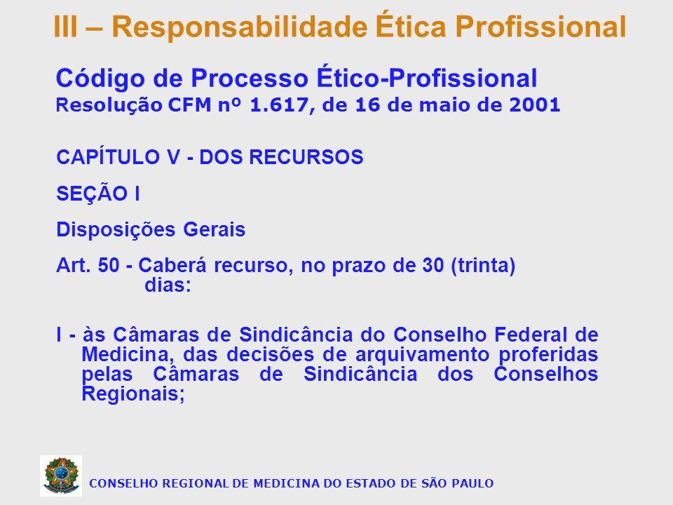 CAPÍTULO V - DOS RECURSOS SEÇÃO I Disposições Gerais Art. 50 - Caberá recurso, no prazo de 30 (trinta) dias: I - às Câmaras de Sindicância do Conselho