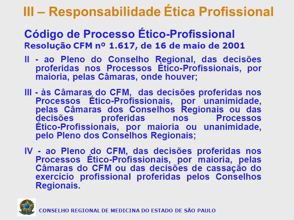 II - ao Pleno do Conselho Regional, das decisões proferidas nos Processos Ético-Profissionais, por maioria, pelas Câmaras, onde houver; III - às Câmar