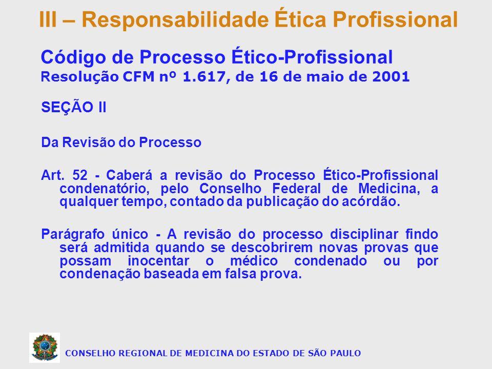 SEÇÃO II Da Revisão do Processo Art. 52 - Caberá a revisão do Processo Ético-Profissional condenatório, pelo Conselho Federal de Medicina, a qualquer