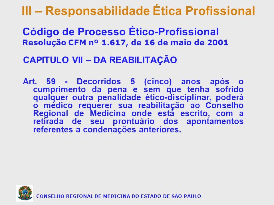 CAPITULO VII – DA REABILITAÇÃO Art. 59 - Decorridos 5 (cinco) anos após o cumprimento da pena e sem que tenha sofrido qualquer outra penalidade ético-