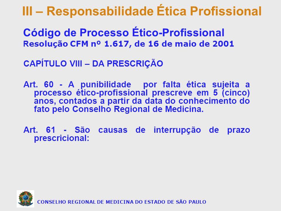 CAPÍTULO VIII – DA PRESCRIÇÃO Art. 60 - A punibilidade por falta ética sujeita a processo ético profissional prescreve em 5 (cinco) anos, contados a p