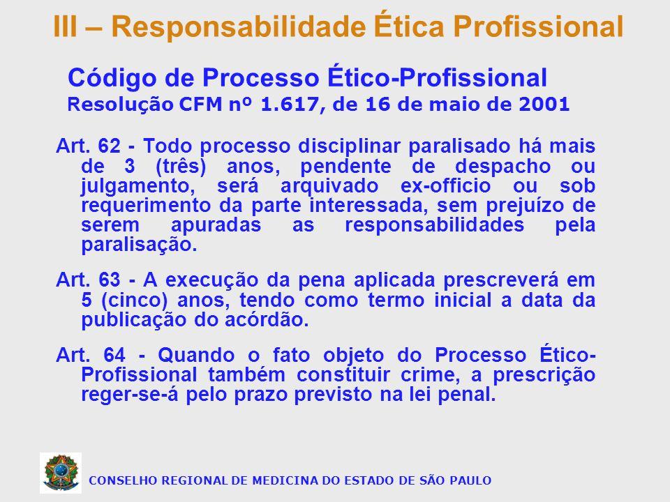 Art. 62 - Todo processo disciplinar paralisado há mais de 3 (três) anos, pendente de despacho ou julgamento, será arquivado ex-officio ou sob requerim