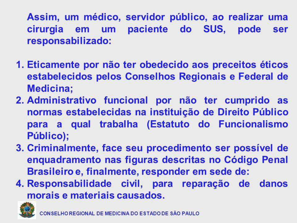 CONSELHO REGIONAL DE MEDICINA DO ESTADO DE SÃO PAULO Assim, um médico, servidor público, ao realizar uma cirurgia em um paciente do SUS, pode ser resp