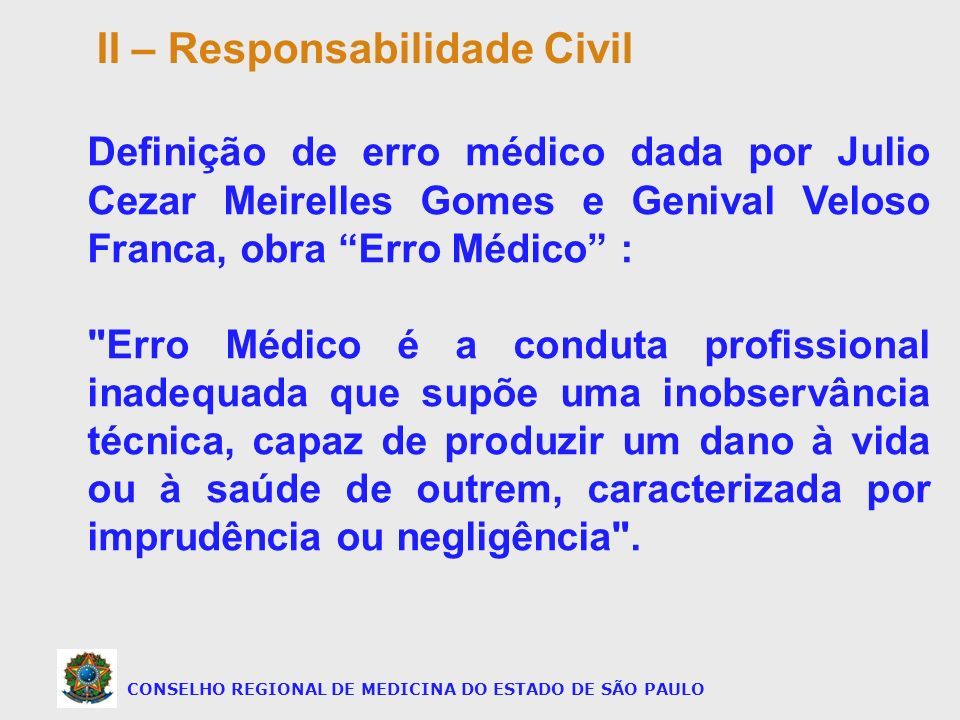 CONSELHO REGIONAL DE MEDICINA DO ESTADO DE SÃO PAULO Definição de erro médico dada por Julio Cezar Meirelles Gomes e Genival Veloso Franca, obra Erro