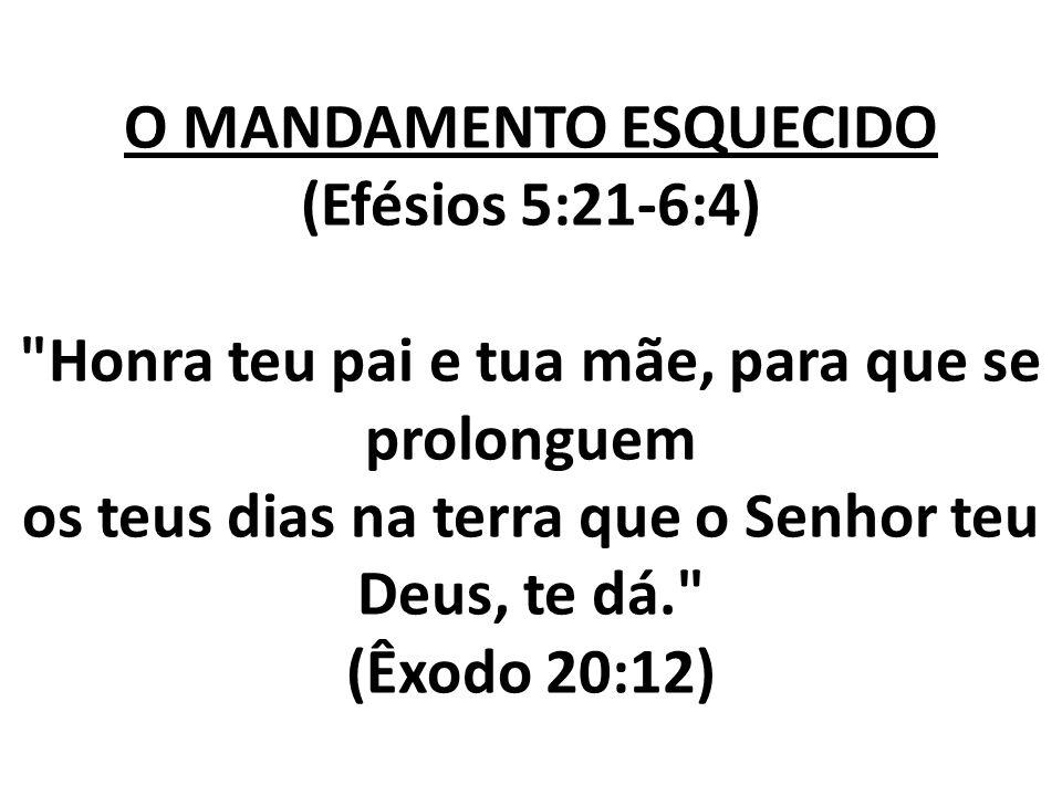 O MANDAMENTO ESQUECIDO (Efésios 5:21-6:4)