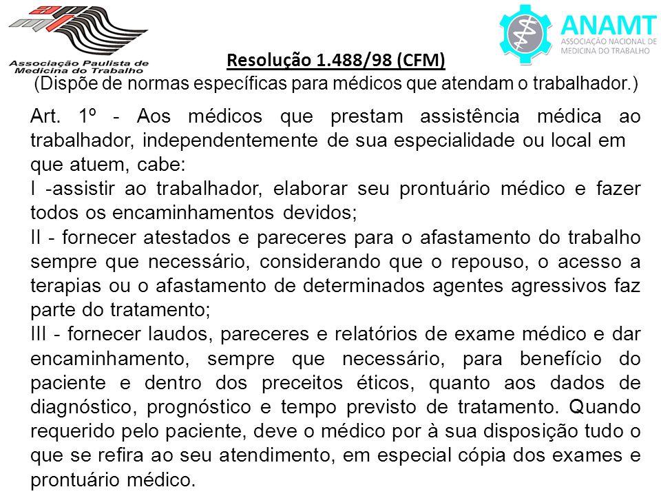 Resolução 1.488/98 (CFM) (Dispõe de normas específicas para médicos que atendam o trabalhador.) Art. 1º - Aos médicos que prestam assistência médica a