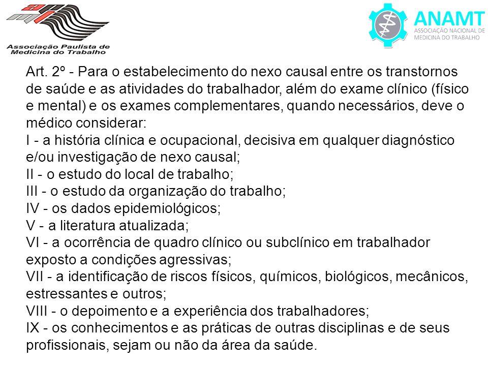Art. 2º - Para o estabelecimento do nexo causal entre os transtornos de saúde e as atividades do trabalhador, além do exame clínico (físico e mental)