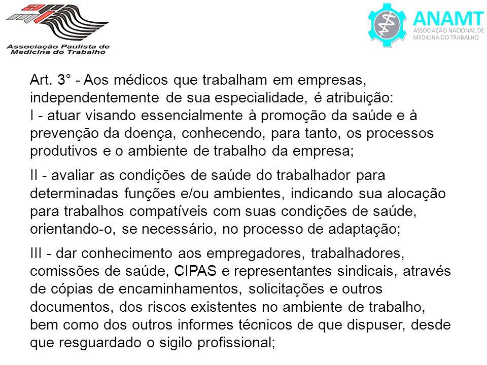 Art. 3° - Aos médicos que trabalham em empresas, independentemente de sua especialidade, é atribuição: I - atuar visando essencialmente à promoção da