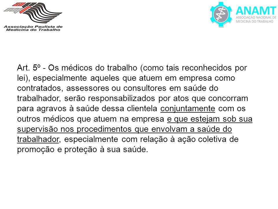 Art. 5º - Os médicos do trabalho (como tais reconhecidos por lei), especialmente aqueles que atuem em empresa como contratados, assessores ou consulto
