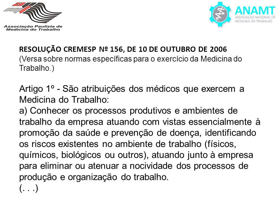 RESOLUÇÃO CREMESP Nº 156, DE 10 DE OUTUBRO DE 2006 (Versa sobre normas específicas para o exercício da Medicina do Trabalho.) Artigo 1º - São atribuiç