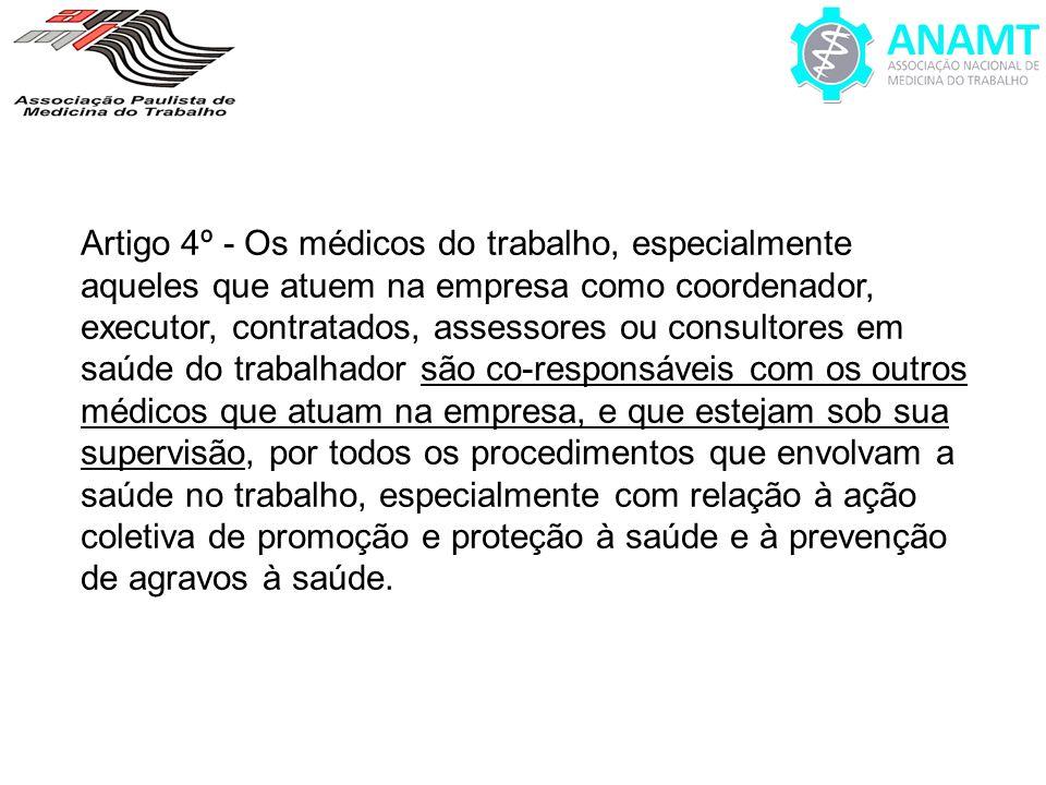 Artigo 4º - Os médicos do trabalho, especialmente aqueles que atuem na empresa como coordenador, executor, contratados, assessores ou consultores em s