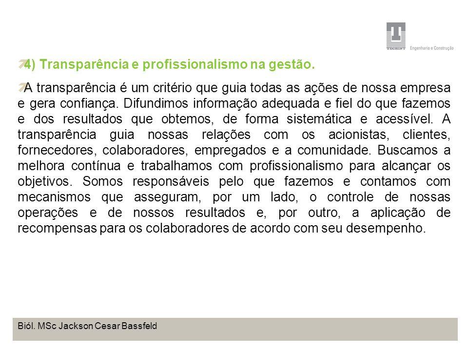 Projeto Base OffShore de Pontal do Paraná Coordenação de Meio Ambiente TEBRA I WORKSHOP PLANOS DE TRABALHO Biól. MSc Jackson Cesar Bassfeld 4) Transpa