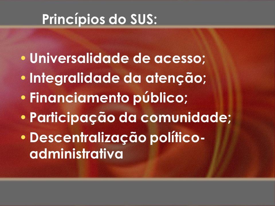 Universalidade de acesso; Integralidade da atenção; Financiamento público; Participação da comunidade; Descentralização político- administrativa Princ
