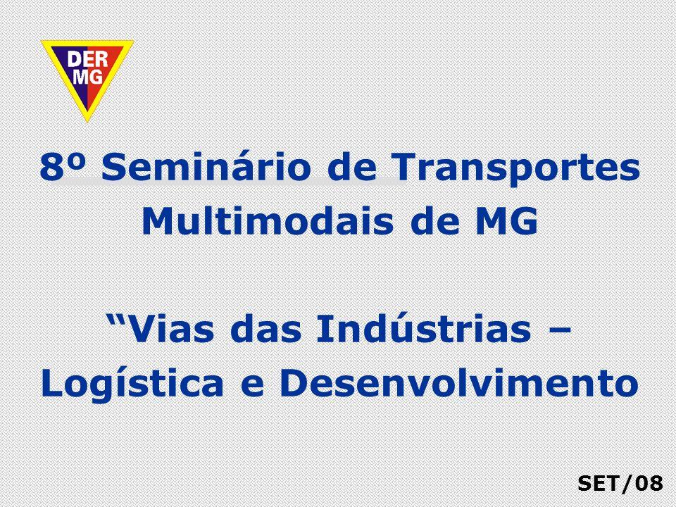 8º Seminário de Transportes Multimodais de MG Vias das Indústrias – Logística e Desenvolvimento SET/08