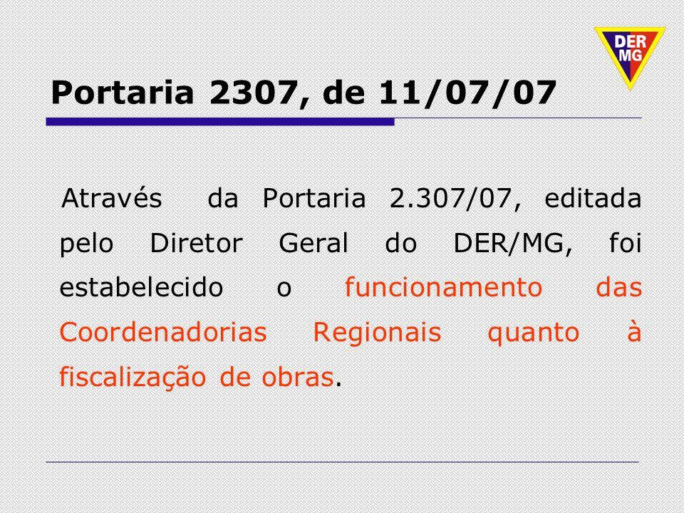 Portaria 2307, de 11/07/07 Através da Portaria 2.307/07, editada pelo Diretor Geral do DER/MG, foi estabelecido o funcionamento das Coordenadorias Reg