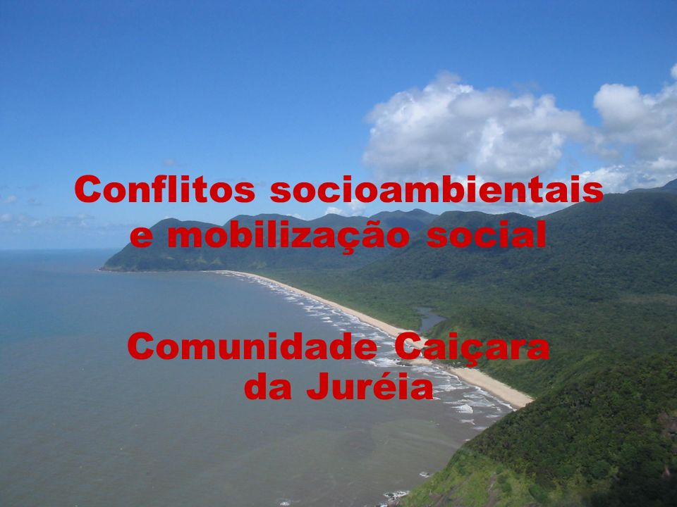 Conflitos socioambientais e mobilização social Comunidade Caiçara da Juréia