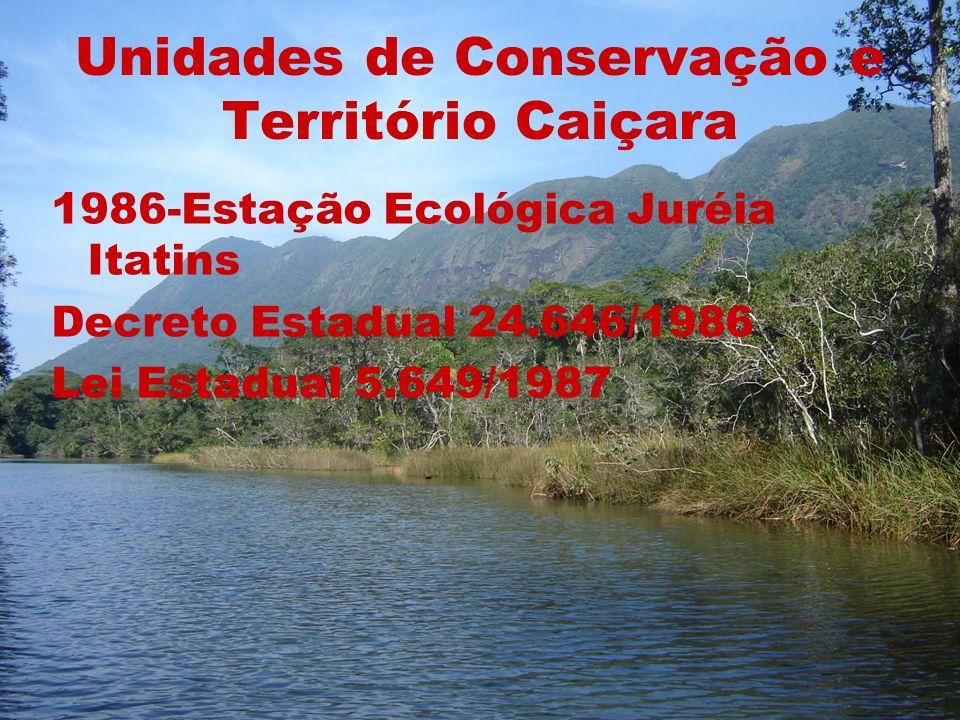 Unidades de Conservação e Território Caiçara 1986-Estação Ecológica Juréia Itatins Decreto Estadual 24.646/1986 Lei Estadual 5.649/1987