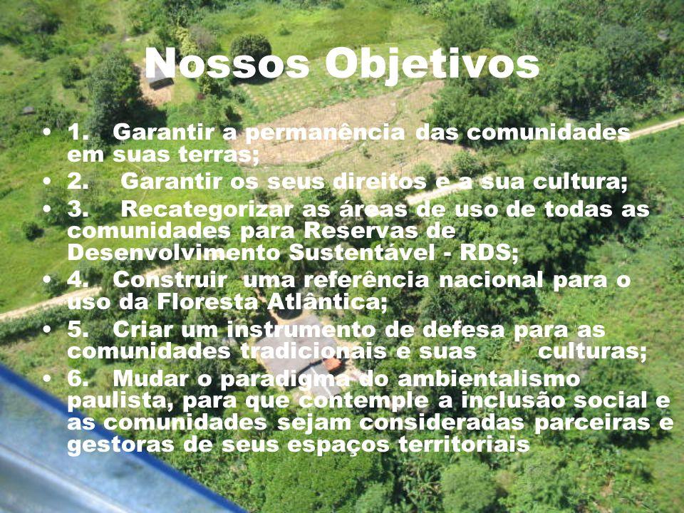 Nossos Objetivos 1. Garantir a permanência das comunidades em suas terras; 2. Garantir os seus direitos e a sua cultura; 3. Recategorizar as áreas de