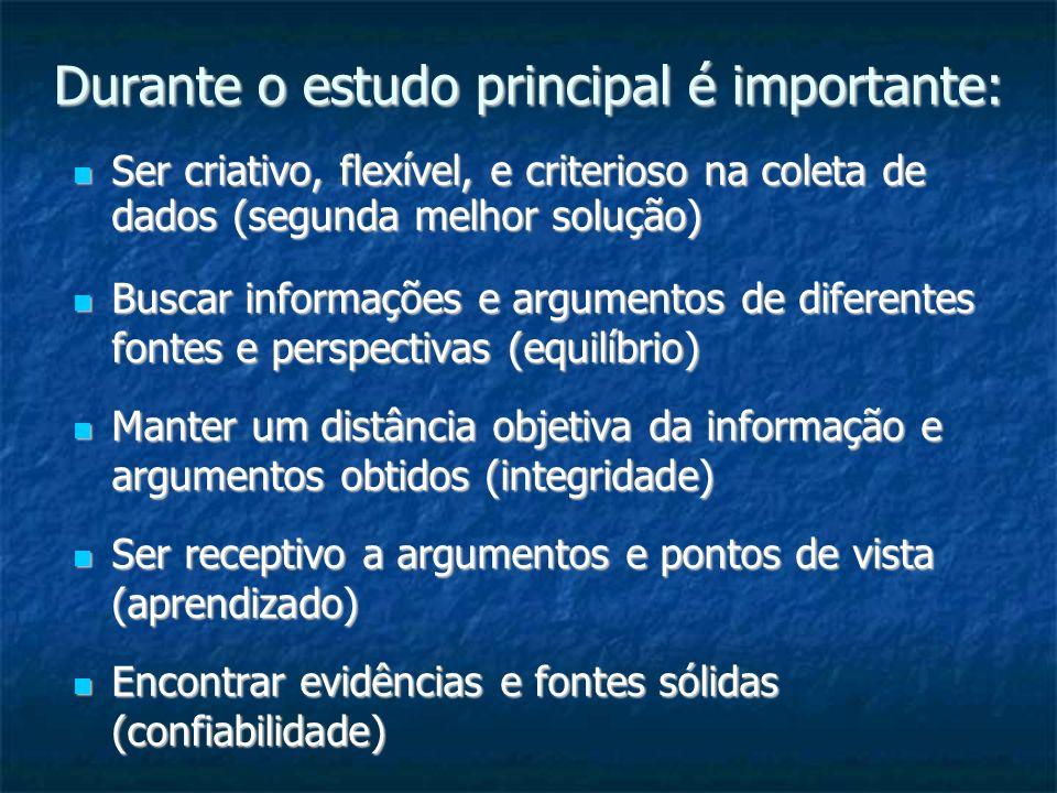 Durante o estudo principal é importante: Ser criativo, flexível, e criterioso na coleta de dados (segunda melhor solução) Ser criativo, flexível, e cr