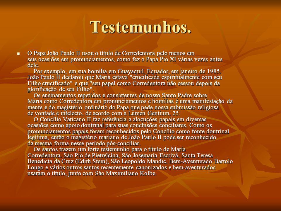 Testemunhos. O Papa João Paulo II usou o título de Corredentora pelo menos em seis ocasiões em pronunciamentos, como fez o Papa Pio XI várias vezes an