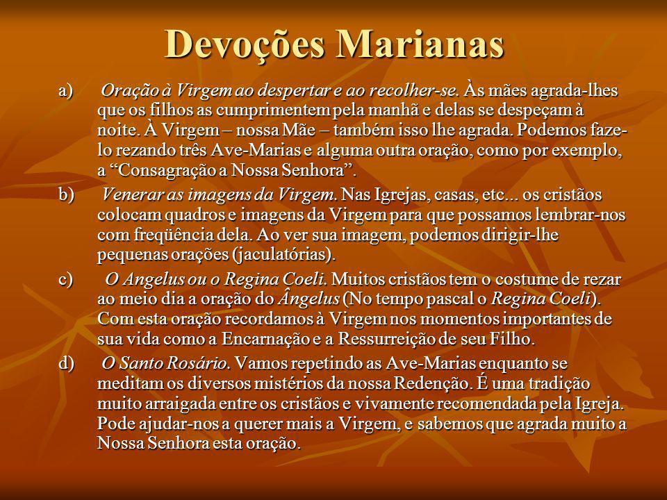 Devoções Marianas a) Oração à Virgem ao despertar e ao recolher-se. Às mães agrada-lhes que os filhos as cumprimentem pela manhã e delas se despeçam à