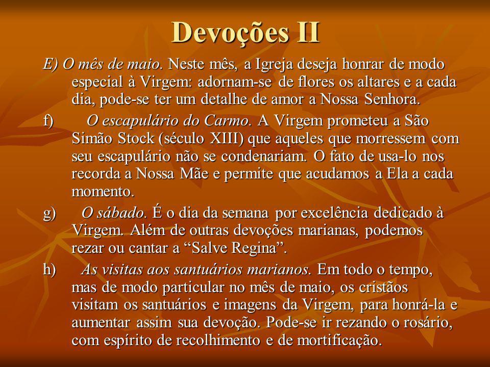 Devoções II E) O mês de maio. Neste mês, a Igreja deseja honrar de modo especial à Virgem: adornam-se de flores os altares e a cada dia, pode-se ter u