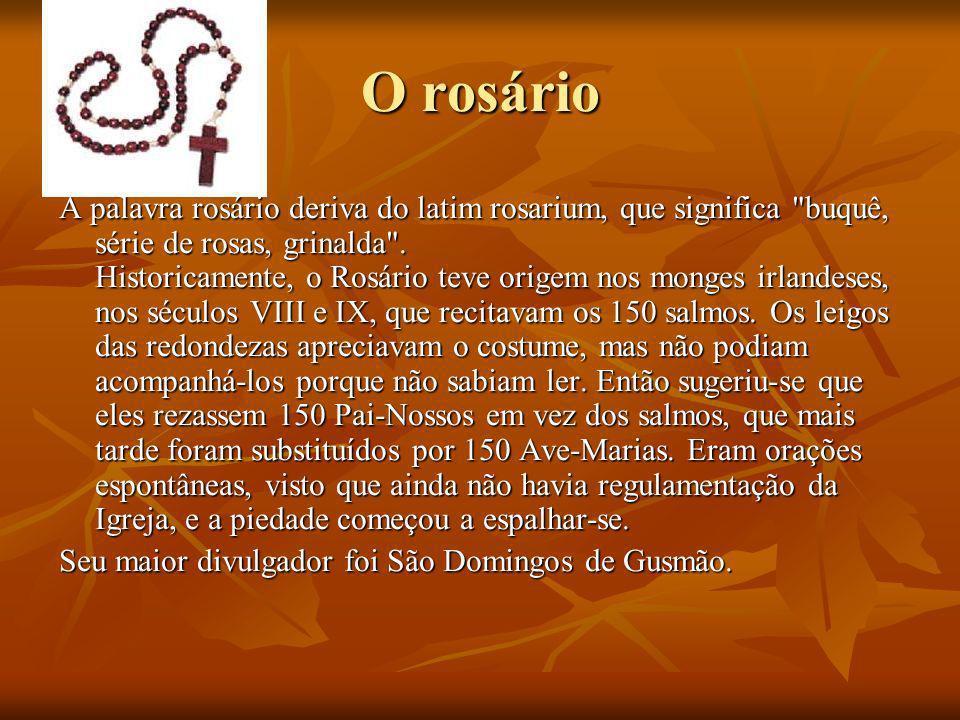 O rosário A palavra rosário deriva do latim rosarium, que significa