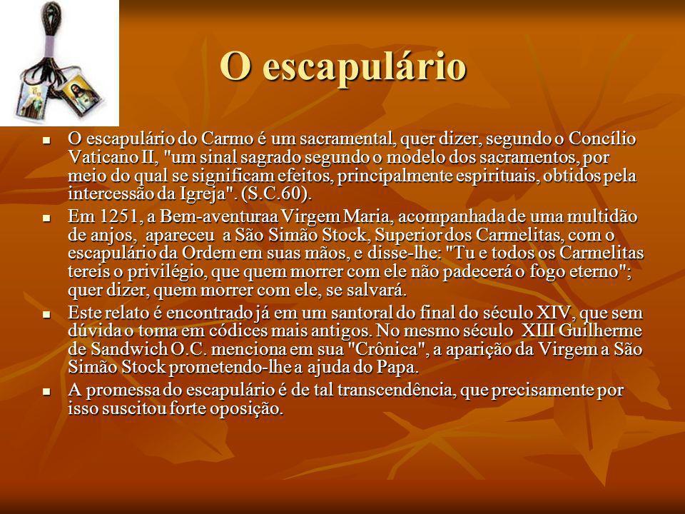 O escapulário O escapulário do Carmo é um sacramental, quer dizer, segundo o Concílio Vaticano II,