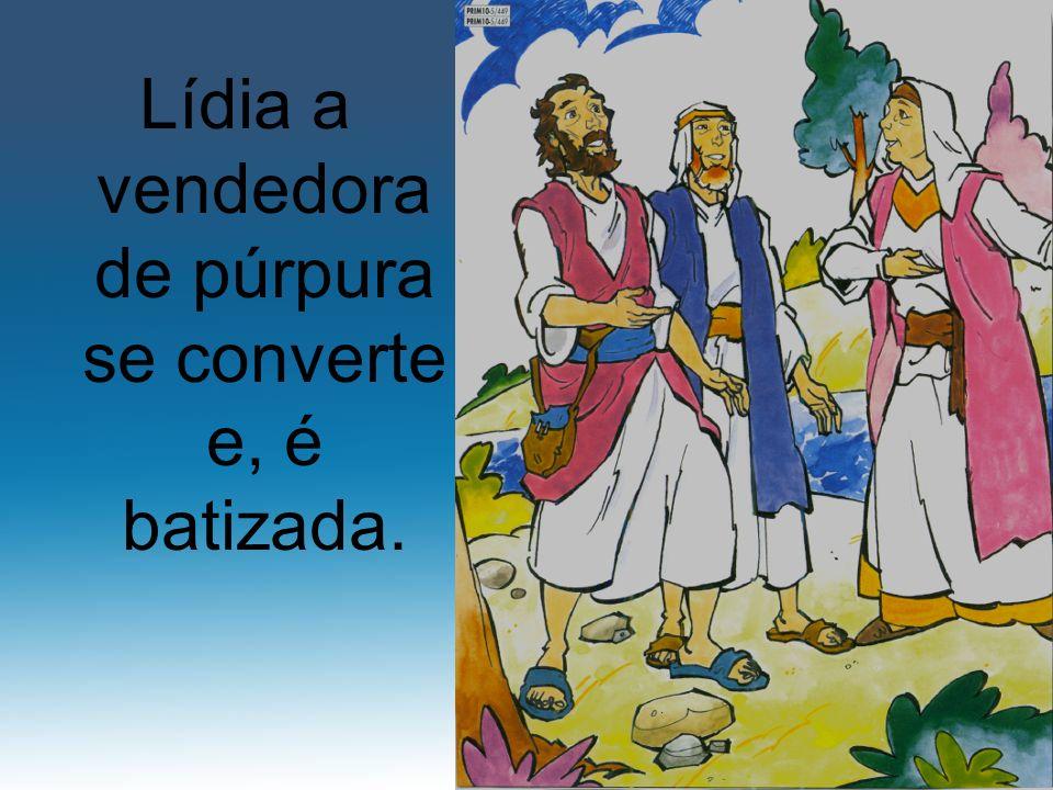 Lídia a vendedora de púrpura se converte e, é batizada.