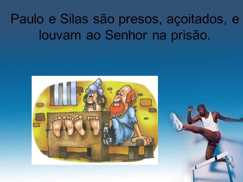 Paulo e Silas são presos, açoitados, e louvam ao Senhor na prisão.