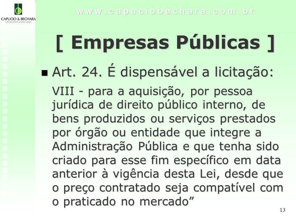 13 w w w.c a p u c i o b e c h a r a. c o m. b r [ Empresas Públicas ] Art.