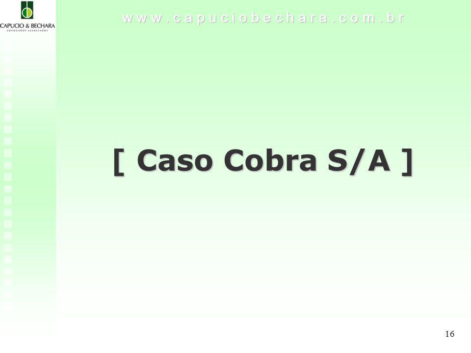 16 w w w. c a p u c i o b e c h a r a. c o m. b r [ Caso Cobra S/A ]