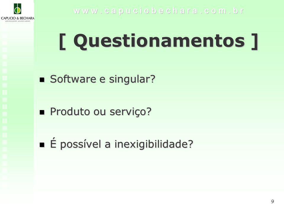 9 w w w.c a p u c i o b e c h a r a. c o m. b r [ Questionamentos ] Software e singular.