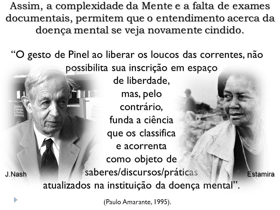 O gesto de Pinel ao liberar os loucos das correntes, não possibilita sua inscrição em espaço de liberdade, mas, pelo contrário, funda a ciência que os