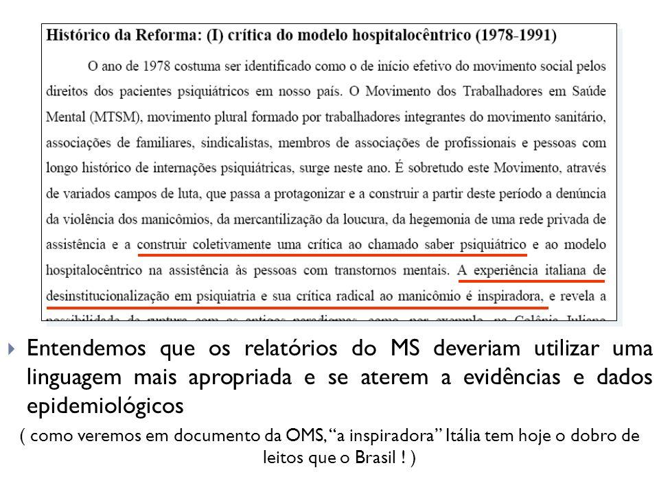 Entendemos que os relatórios do MS deveriam utilizar uma linguagem mais apropriada e se aterem a evidências e dados epidemiológicos ( como veremos em