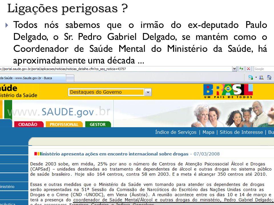 Ligações perigosas ? Todos nós sabemos que o irmão do ex-deputado Paulo Delgado, o Sr. Pedro Gabriel Delgado, se mantém como o Coordenador de Saúde Me