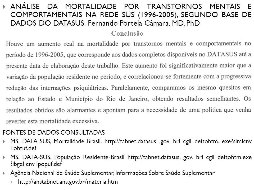 ANÁLISE DA MORTALIDADE POR TRANSTORNOS MENTAIS E COMPORTAMENTAIS NA REDE SUS (1996-2005), SEGUNDO BASE DE DADOS DO DATASUS. Fernando Portela Câmara, M