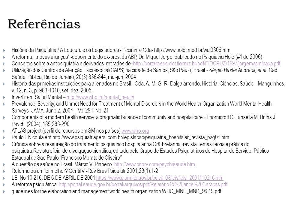 Referências História da Psiquiatria / A Loucura e os Legisladores -Piccinini e Oda- http://www.polbr.med.br/wal0306.htm A reforma...:novas alianças -d