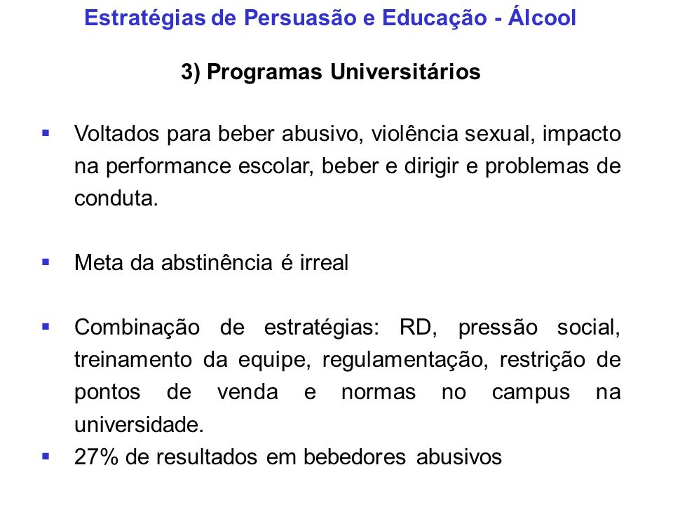 Estratégias de Persuasão e Educação - Álcool 3) Programas Universitários Voltados para beber abusivo, violência sexual, impacto na performance escolar
