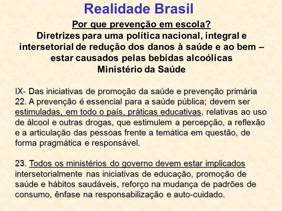 Realidade Brasil Por que prevenção em escola? Diretrizes para uma política nacional, integral e intersetorial de redução dos danos à saúde e ao bem –