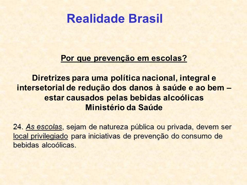 Realidade Brasil Por que prevenção em escolas? Diretrizes para uma política nacional, integral e intersetorial de redução dos danos à saúde e ao bem –