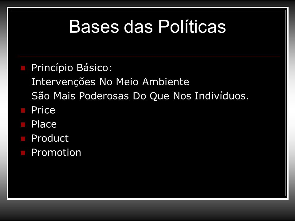 Bases das Políticas Princípio Básico: Intervenções No Meio Ambiente São Mais Poderosas Do Que Nos Indivíduos. Price Place Product Promotion
