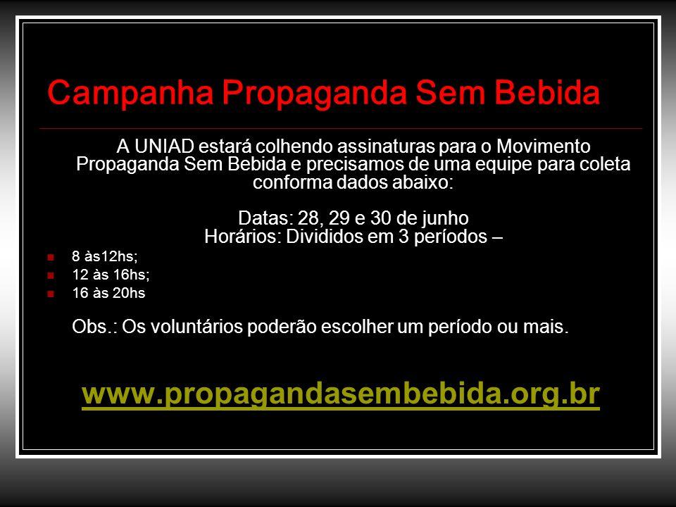 Campanha Propaganda Sem Bebida A UNIAD estará colhendo assinaturas para o Movimento Propaganda Sem Bebida e precisamos de uma equipe para coleta confo