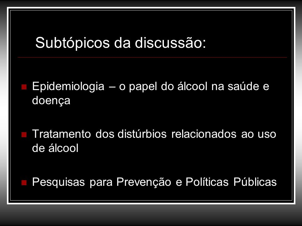Álcool e Saúde Pública Obrigada pela atenção. Denise Leite Vieira deni@psiquiatria.epm.br